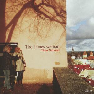Tõnu Naissoo – The Times we had [LP][LIMITEERITUD TIRAAŽ]